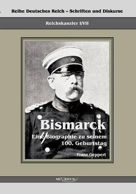 Reichskanzler Otto Von Bismarck. Eine Biographie Zu Seinem Einhundertsten Geburtstag (Paperback)