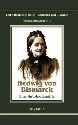 Otto F rst Von Bismarck - Hedwig Von Bismarck, Die Cousine. Eine Autobiographie (Hardback)