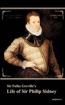 """Sir Fulke Greville's """"Life of Sir Philip Sidney"""" (Paperback)"""