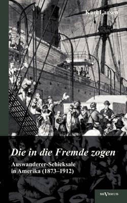 Auswanderer-Schicksale in Amerika (1873-1912): Die in Die Fremde Zogen (Paperback)