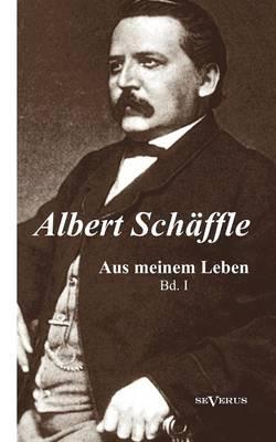 Albert Sch Ffle: Aus Meinem Leben. Eine Autobiographie in Zwei B Nden (Paperback)