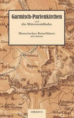 Garmisch-Partenkirchen Und Die Mittenwaldbahn Mit Anhang: Wintersport (Paperback)