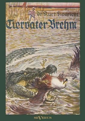 Alfred Brehm - Tiervater Brehm: Brehms Forschungsreisen (Paperback)