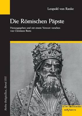 Die Romischen Papste in Den Letzten Vier Jahrhunderten (Paperback)
