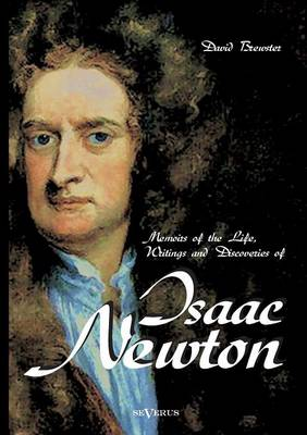 Memoirs of the Life, Writings and Discoveries of Sir Isaac Newton (Paperback)