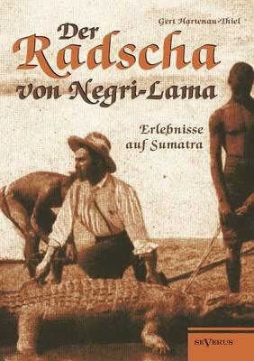 Der Radscha Von Negri-Lama: Erlebnisse Auf Sumatra (Paperback)