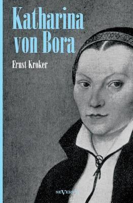 Katharina Von Bora - Martin Luthers Frau. Biographie (Paperback)