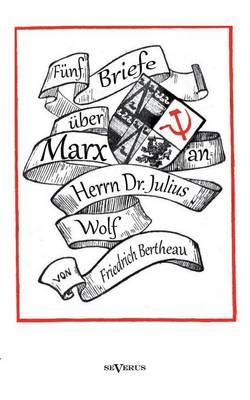 Funf Briefe uber Marx - zeitgenoessische Kritik an den Thesen von Karl Marx: an Herrn Dr. Julius Wolf (Paperback)