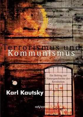 Terrorismus Und Kommunismus: Ein Beitrag Zur Naturgeschichte Der Revolution (Paperback)