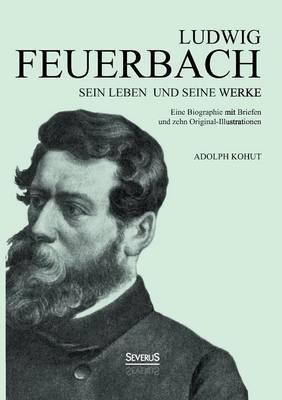 Ludwig Feuerbach: Sein Leben Und Seine Werke (Paperback)