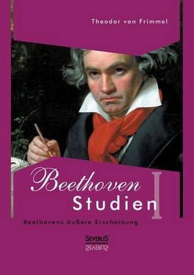 Beethoven Studien I - Beethovens u ere Erscheinung (Paperback)