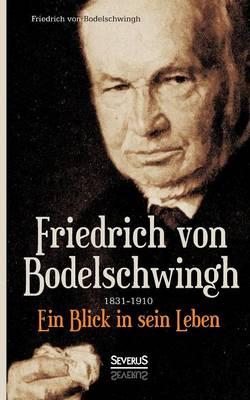 Friedrich Bodelschwingh (1831-1910): Ein Blick in Sein Leben (Paperback)