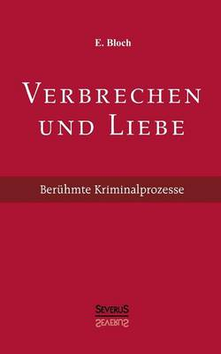 Verbrechen Und Liebe. Beruhmte Kriminalprozesse (Paperback)