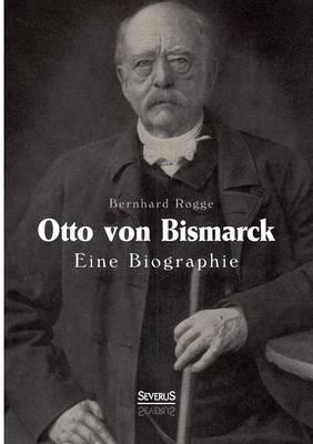 Otto Von Bismarck. Eine Biographie (Paperback)