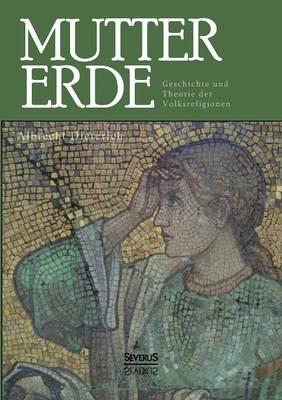 Mutter Erde. Geschichte Und Theorie Der Volksreligionen (Paperback)