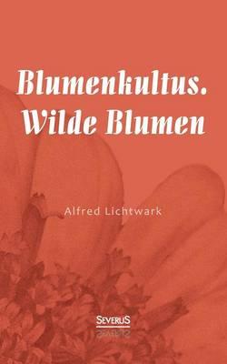 Blumenkultus. Wilde Blumen (Paperback)