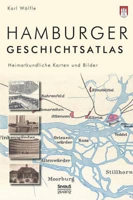 Hamburger Geschichtsatlas: Heimatkundliche Karten Und Bilder (Hardback)