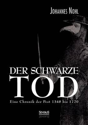 Der Schwarze Tod: Eine Chronik Der Pest 1348 Bis 1720 (Paperback)