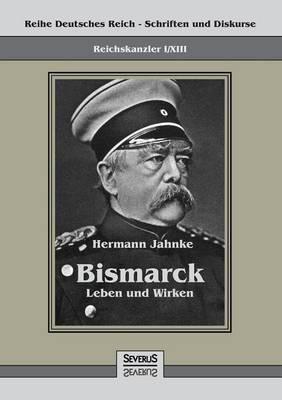 Reichskanzler Otto Von Bismarck - Leben Und Wirken (Paperback)