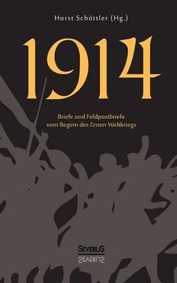 1914. Briefe Und Feldpostbriefe Vom Beginn Des Ersten Weltkriegs (Paperback)