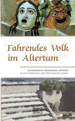 Fahrendes Volk im Altertum: Schauspieler, Musikanten, Artisten in der roemischen und griechischen Antike (Paperback)