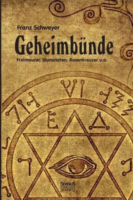 Geheimbunde - Freimaurer, Illuminaten, Rosenkreuzer U.A. (Paperback)