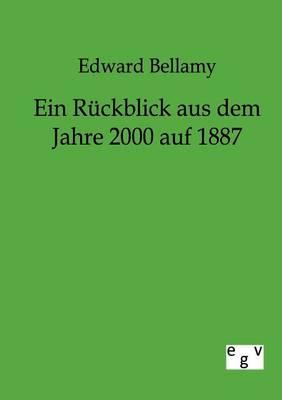 Ein Ruckblick Aus Dem Jahre 2000 Auf 1887 (Paperback)