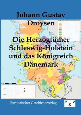 Die Herzogtumer Schleswig-Holstein Und Das Konigreich Danemark (Paperback)