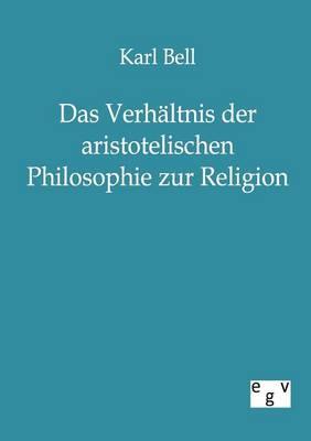 Das Verhaltnis Der Aristotelischen Philosophie Zur Religion (Paperback)