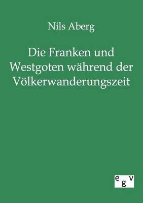 Die Franken Und Westgoten Wahrend Der Volkerwanderungszeit (Paperback)