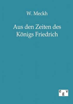 Aus Den Zeiten Des K nigs Friedrich (Paperback)