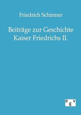 Beitrage Zur Geschichte Kaiser Friedrichs II. (Paperback)
