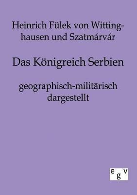 Das K Nigreich Serbien Geographisch-Milit Risch Dargestellt (Paperback)