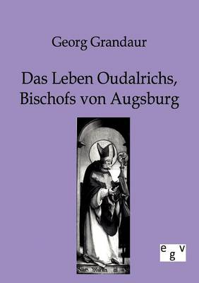 Das Leben Oudalrichs, Bischofs Von Augsburg (Paperback)