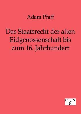 Das Staatsrecht Der Alten Eidgenossenschaft Bis Zum 16. Jahrhundert (Paperback)