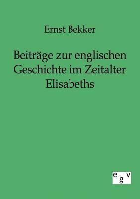 Beitrage Zur Englischen Geschichte Im Zeitalter Elisabeths (Paperback)