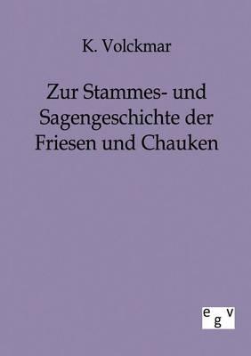Zur Stammes- Und Sagengeschichte Der Friesen Und Chauken (Paperback)