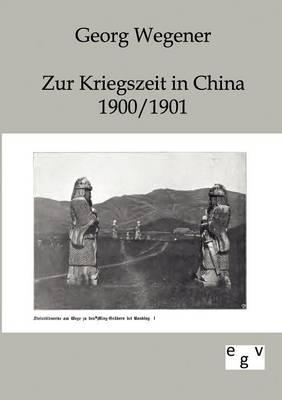 Zur Kriegszeit in China 1900/1901 (Paperback)