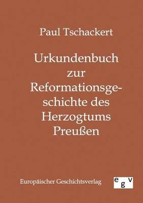 Urkundenbuch Zur Reformationsgeschichte Des Herzogtums Preuen (Paperback)