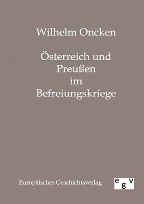 Osterreich Und Preuen Im Befreiungskriege (Paperback)