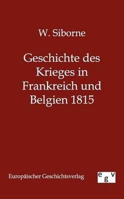 Geschichte Des Krieges in Frankreich Und Belgien 1815 (Paperback)