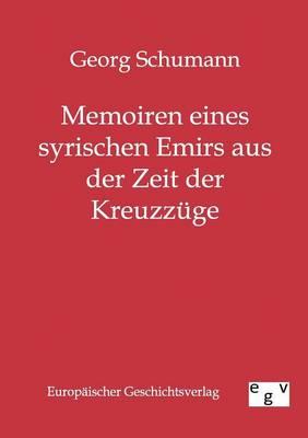 Memoiren Eines Syrischen Emirs Aus Der Zeit Der Kreuzzuge (Paperback)