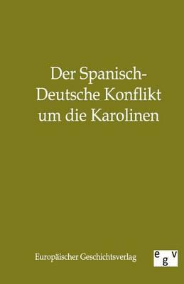 Der Spanisch-Deutsche Konflikt Um Die Karolinen (Paperback)