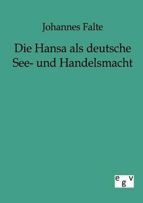 Die Hansa ALS Deutsche See- Und Handelsmacht (Paperback)