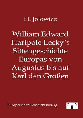 William Edward Hartpole Leckys Sittengeschichte Europas Von Augustus Bis Auf Karl Den Groen (Paperback)