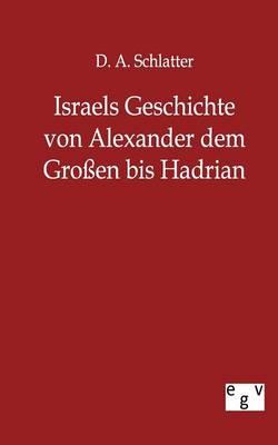Israels Geschichte Von Alexander Dem Gro En Bis Hadrian (Paperback)