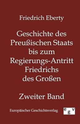 Geschichte Des Preuischen Staats Bis Zum Regierungs-Antritt Friedrichs Des Groen (Paperback)