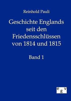 Geschichte Englands Seit Den Friedensschlussen Von 1814 Und 1815 (Paperback)