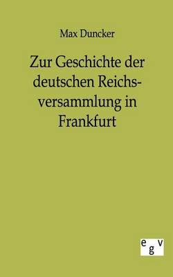 Zur Geschichte Der Deutschen Reichsversammlung in Frankfurt (Paperback)