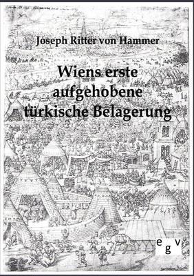 Wiens Erste Aufgehobene Turkische Belagerung (Paperback)